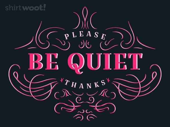 Please Be Quiet T Shirt