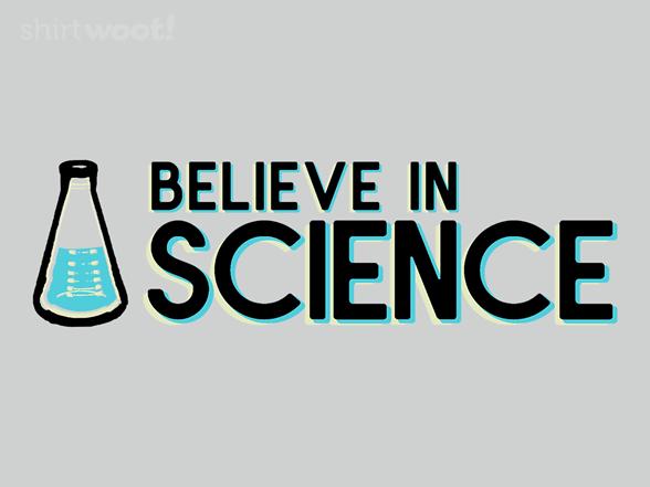 Believe In Science T Shirt