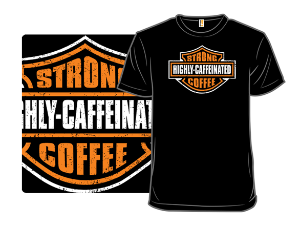 Highly Caffeinated T Shirt
