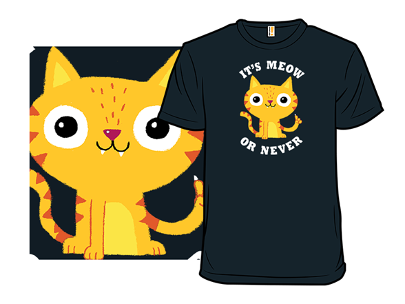 Meow Or Never T Shirt