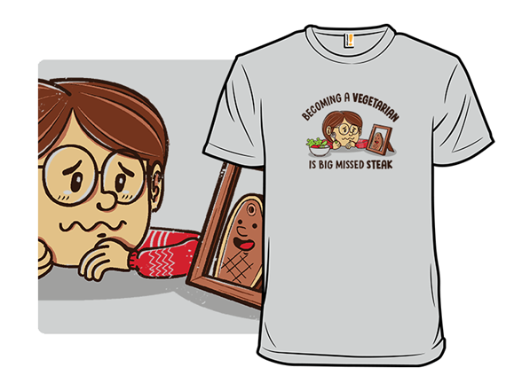 Big Missed Steak T Shirt