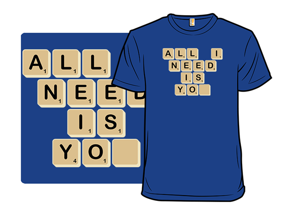 All I Need... T Shirt
