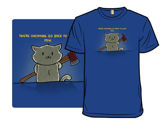 You're Dreaming. T Shirt