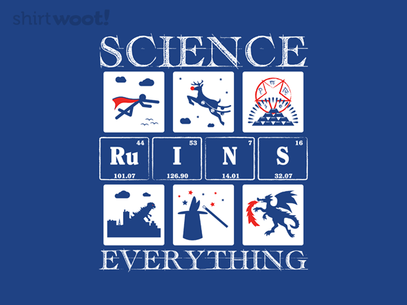 Science Ruins Everything T Shirt