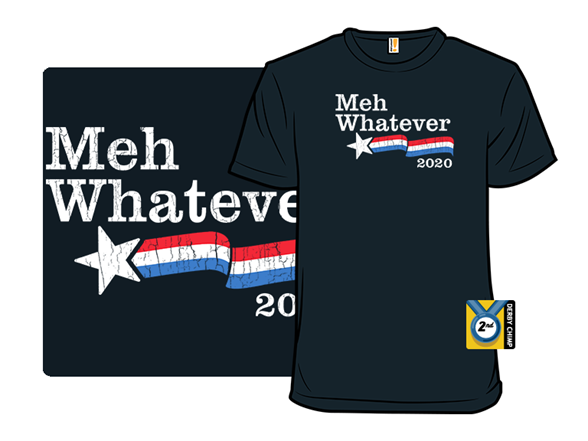 Vote Or Whatever T Shirt