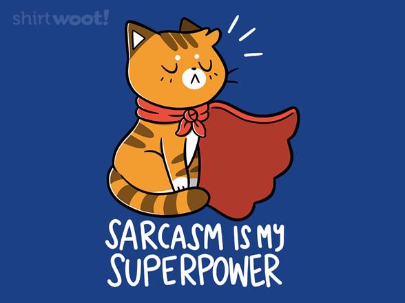 Sarcasm Is My Superpower T Shirt