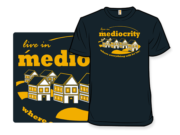 Live In Mediocrity T Shirt