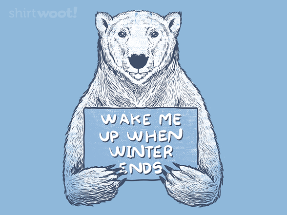 Wake Me Up When Winter Ends T Shirt