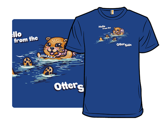 Hello From The Otter Side T Shirt