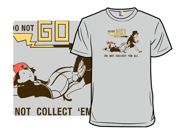 Do Not Go! T Shirt