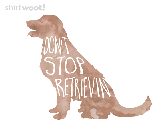 Don't Stop Retrievin' T Shirt