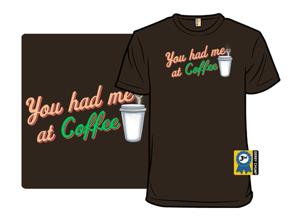 You Had Me At Coffee T Shirt