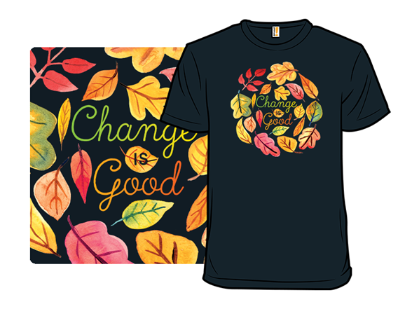 Change Is Good T Shirt