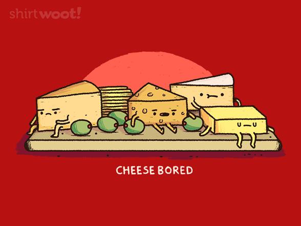 Cheese Bored T Shirt