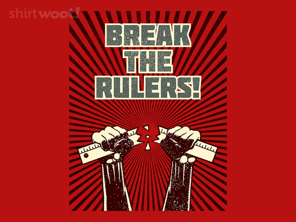 Break The Rulers! T Shirt
