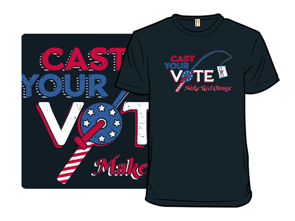 Cast Your Vote T Shirt
