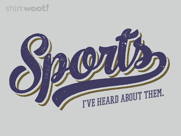 Sports - I've Heard Of Them T Shirt