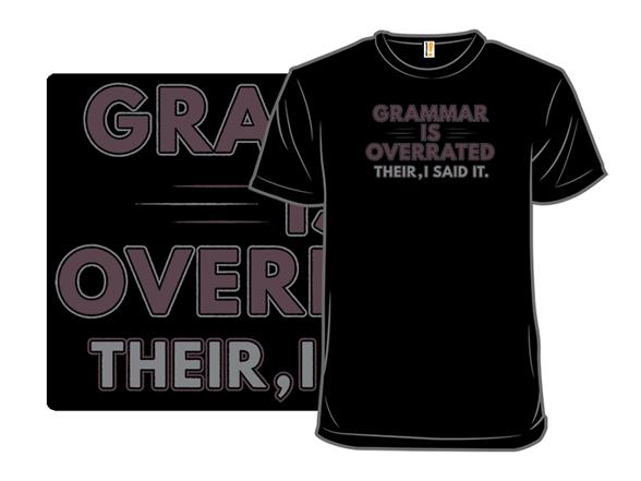 Grammar Is Overrated T Shirt