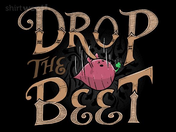 Drop The Beet T Shirt