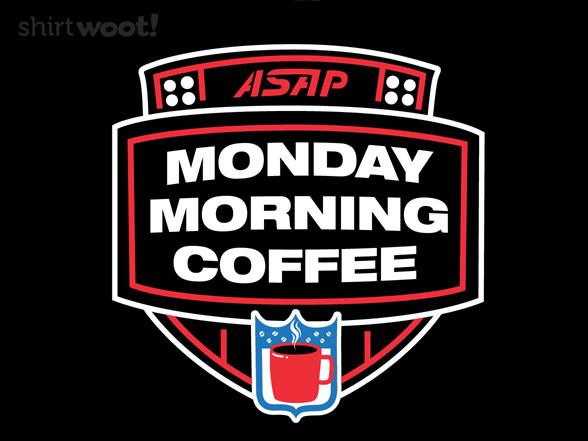 Monday Morning Coffee T Shirt
