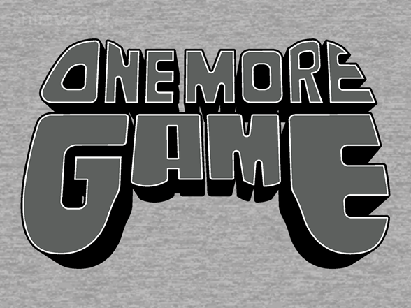 One More Game T Shirt