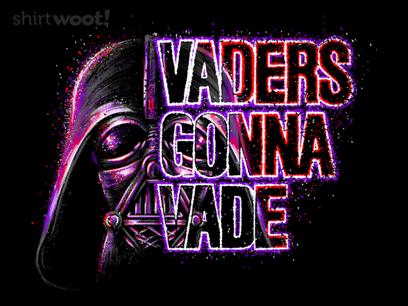 Vaders Gonna Vade T Shirt