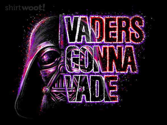 Vaders Gonna Vade T Shirt