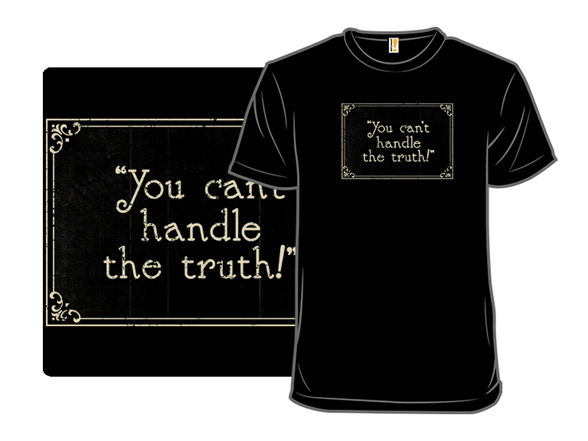 You Can't Handle It T Shirt