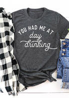 You Had Me At Day Drinking T-Shirt Tee - Dark Grey