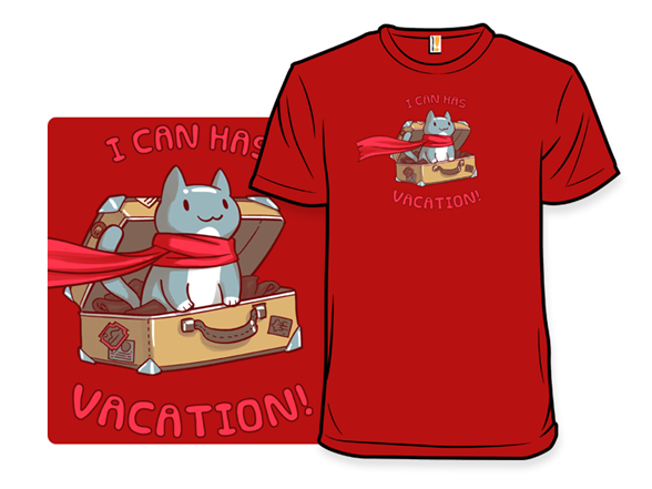 I Can Has Vacation! T Shirt