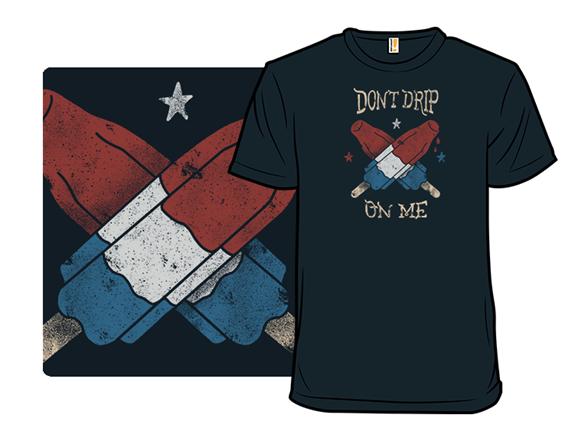 Don't Drip T Shirt