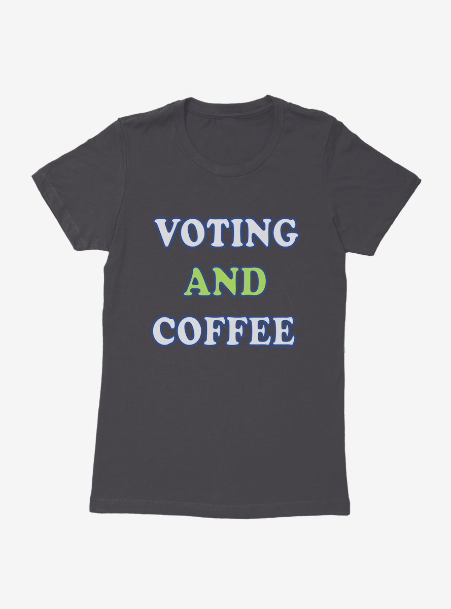 Vote Voting And Coffee Womens T-Shirt