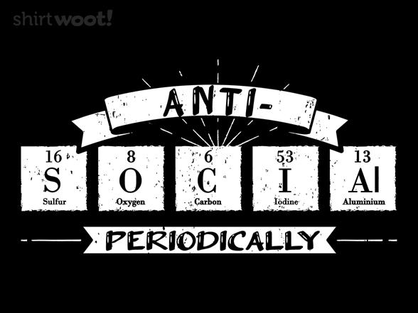 Periodically Antisocial T Shirt
