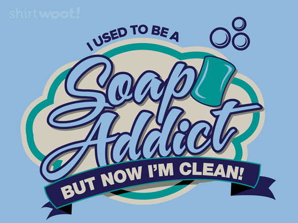 Soap Addict T Shirt