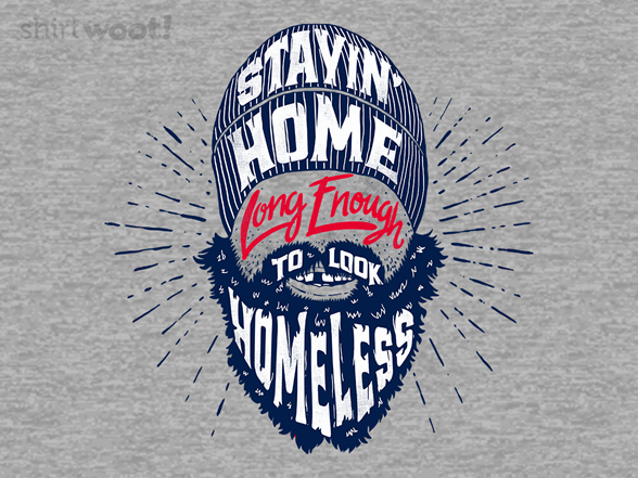 Long Enough To Look Homeless T Shirt