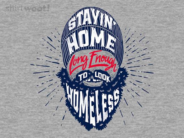 Long Enough To Look Homeless T Shirt