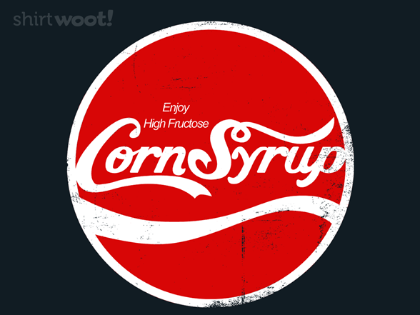 High Fructose Corn Syrup T Shirt