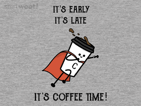 It's Coffee Time! T Shirt
