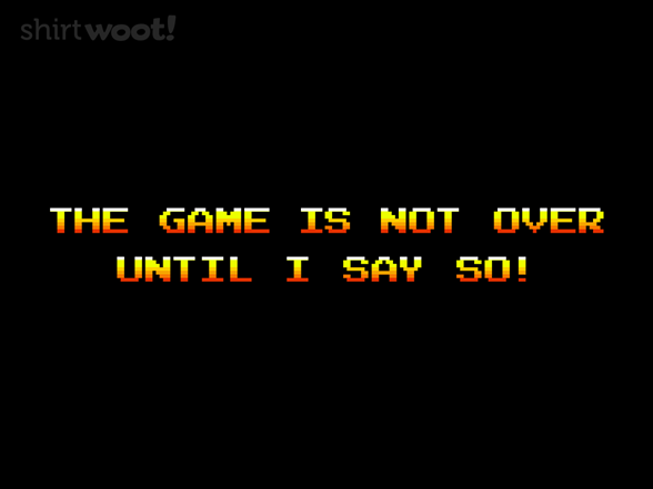 The Game Is Not Over T Shirt