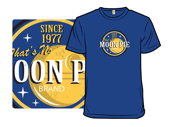 That's No Moon Pie T Shirt