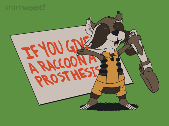 If You Give A Raccoon A Prosthesis T Shirt
