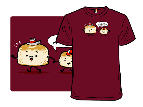 Son Of A Biscuit! T Shirt