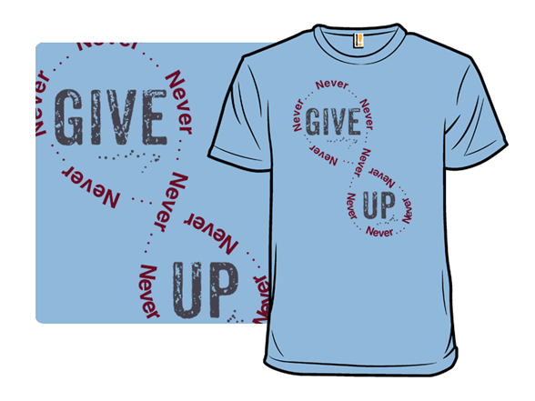 Give Up T Shirt