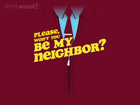 Be My Neighbor? T Shirt