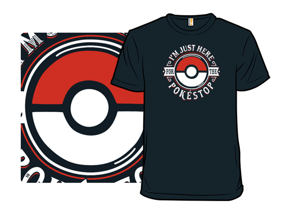 Just Here For The Pokestop T Shirt