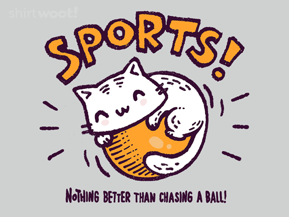 Nothing Better Than Chasing A Ball! T Shirt