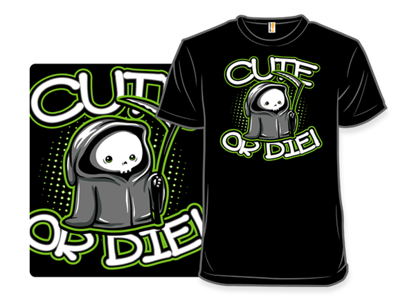 Cute Or Die T Shirt