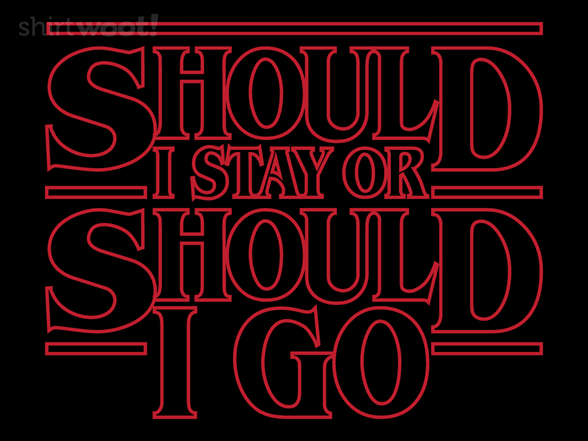 Should I Stay Or Should I Go T Shirt