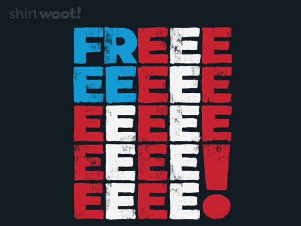 Freeeee! T Shirt