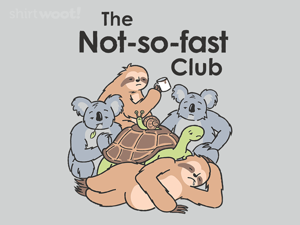 The Not-so-fast Club T Shirt